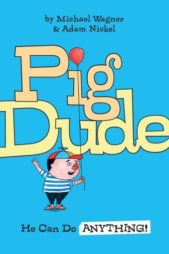 Pig Dude: He Can Do ANYTHING! by Michael Wagner