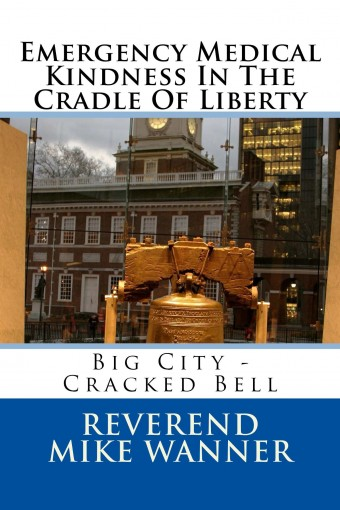 Emergency Medical Kindness In The Cradle Of Liberty: Big City – Cracked Bell by Reverend Mike Wanner