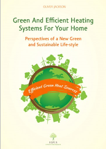 Green and Efficient Heating Systems for Your Home: Perspectives of a New Green and Sustainable Lifestyle by Oliver Jackson