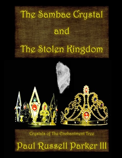 The Sambac Crystal and The Stolen Kingdom (Crystals of The Enchantment Tree Book 1) by Paul Russell Parker III