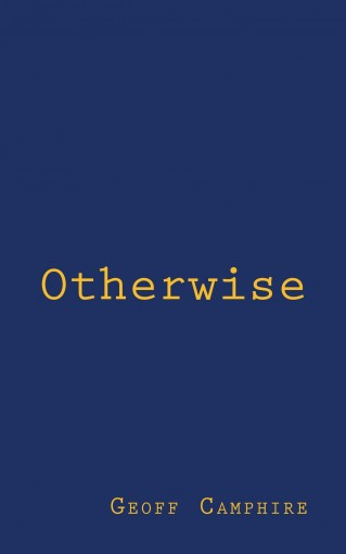 Otherwise: A Novel by Geoff Camphire
