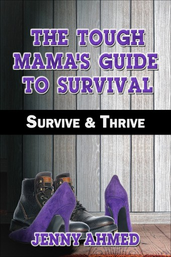 The Tough Mama's Guide to Survival: Survive & Thrive by Jenny Ahmed
