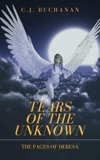 Tears of the Unknown (The Pages of Deresa Book 1) by C.J. Buchanan