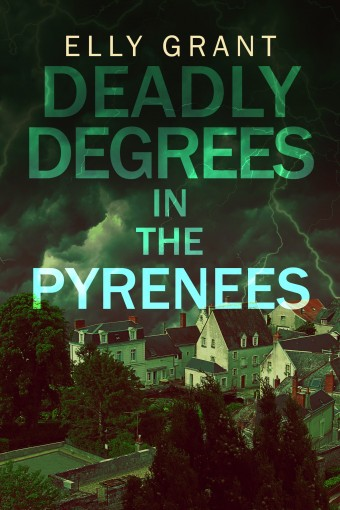 Deadly Degrees in the Pyrenees (Death in the Pyrenees Book 5) by Elly Grant