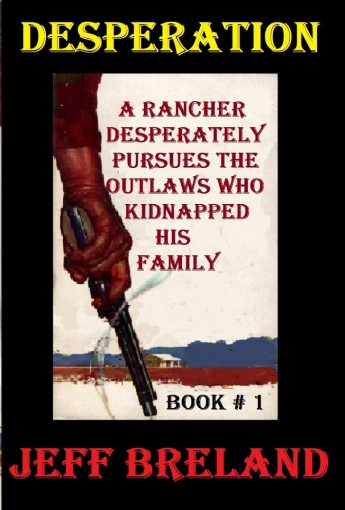 Desperation: Book 1: A rancher desperately pursues the outlaws who have kidnapped his family. by Jeff Breland