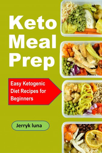 Keto Meal Prep: Easy Ketogenic Diet Recipes for Beginners by Jerryk luna