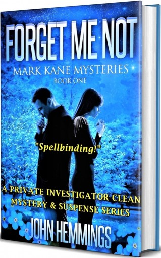 FORGET ME NOT – MARK KANE MYSTERIES – BOOK ONE: A Private Investigator Clean Mystery & Suspense Series. Murder mysteries with more Twists and Turns than a Roller Coaster. by John Hemmings