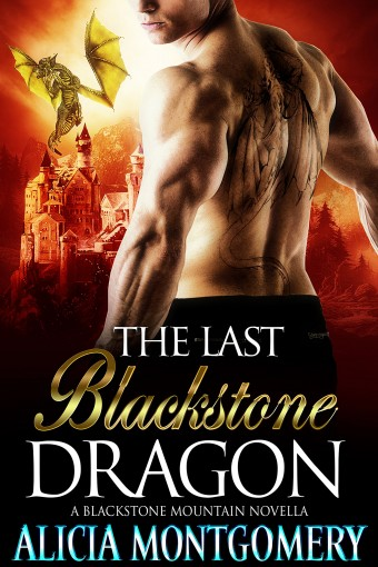 The Last Blackstone Dragon: A Blackstone Mountain Novella by Alicia Montgomery