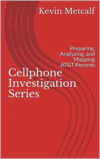 Cellphone Investigation Series: Preparing, Analyzing, and Mapping AT&T Records (Cell Phone Investigation Series: Carrier Records Book 1) by Kevin Metcalf