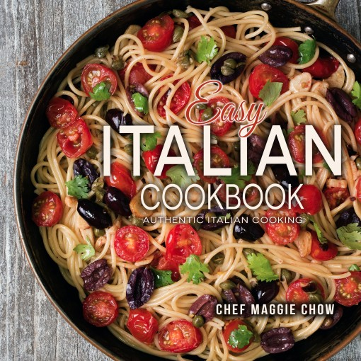 Easy Italian Cookbook: Authentic Italian Cooking (Italian Cookbook, Italian Recipes, Italian Cooking Book 1) by Chef Maggie Chow