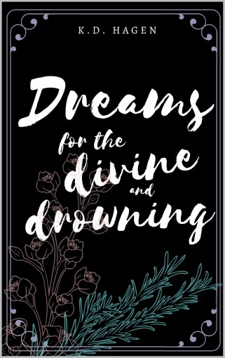 Dreams for the Divine and Drowning by K.D. Hagen
