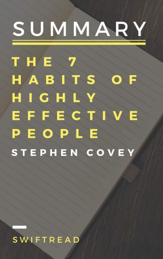 Summary: The 7 Habits Of Highly Effective People by Stephen R.Covey – More knowledge in less time by Swiftread