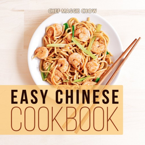 Easy Chinese Cookbook (Chinese Cookbook, Chinese Recipes 1) by Chef Maggie Chow