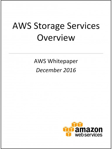 AWS Storage Services Overview (AWS Whitepaper): A Look at Storage Services Offered by AWS by Amazon Web Services