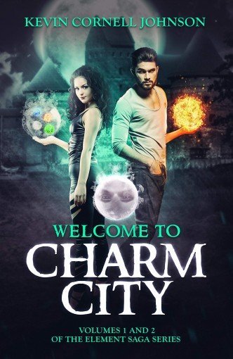 The Element Saga: Welcome to Charm City by Kevin Cornell Johnson