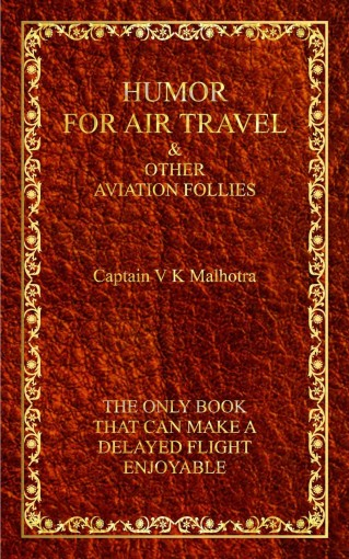 Humor For Air Travel: & Other Aviation Follies by Capt. V K Malhotra
