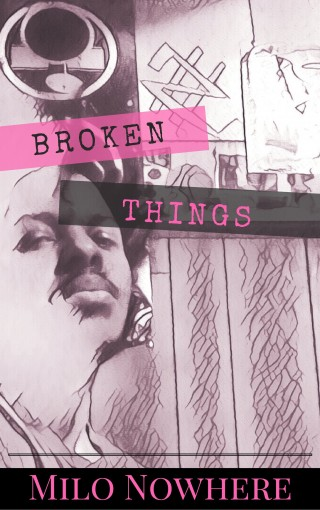 Broken Things by Milo Nowhere