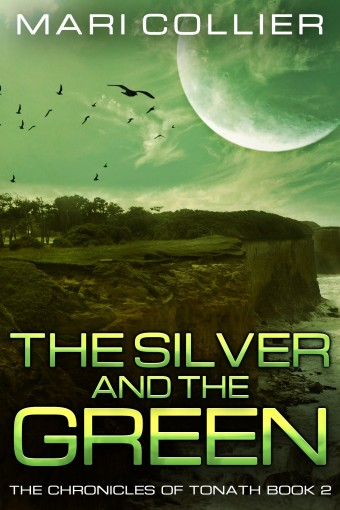 The Silver and the Green (The Chronicles of Tonath Book 2) by Mari Collier