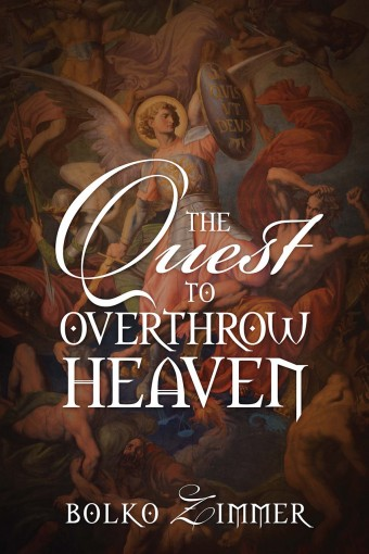 The Quest to Overthrow Heaven by Bolko Zimmer