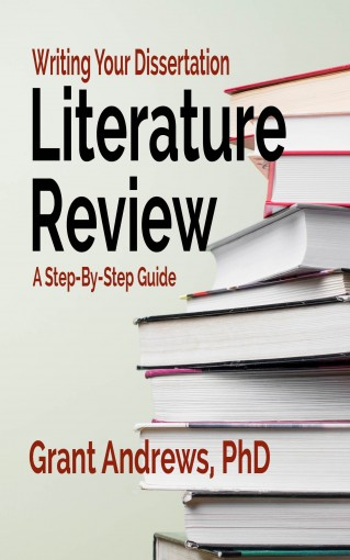 Writing Your Dissertation Literature Review: A Step-by-Step Guide (Essay and Thesis Writing Book 8) by Grant Andrews