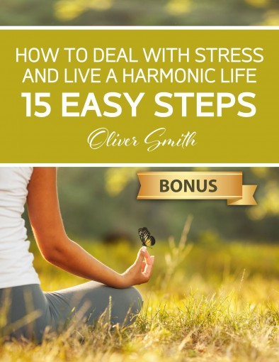 How to Deal with Stress and Live a Harmonic Life: 15 easy steps by Oliver  Smith