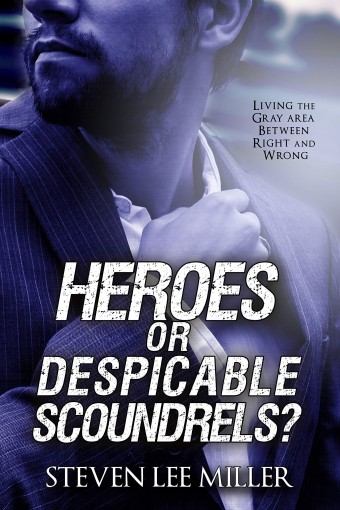 Heroes or Despicable Scoundrels? by Steven Miller
