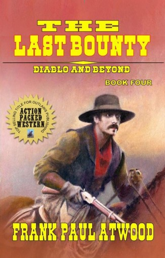 The Last Bounty – Diablo and Beyond: A Classic Western Adventure – Book Four by Frank Paul Atwood