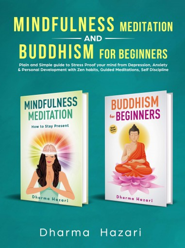 Mindfulness Meditation and Buddhism for Beginners: Practical methods to Stress-Proof your mind from Depression, Anxiety & develop Inner Peace by Dharma Hazari