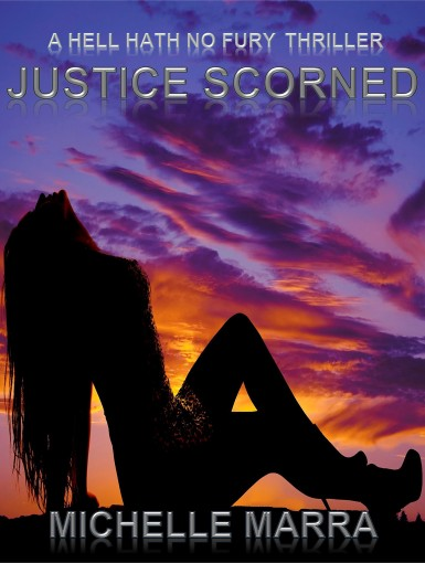 Justice Scorned (A Hell Hath No Fury Thriller Book 2) by Michelle Marra