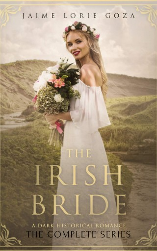 The Irish Bride: A Dark Historical Romance by Jaime Lorie Goza