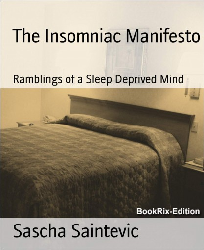 The Insomniac Manifesto: Ramblings of a Sleep Deprived Mind by Sascha Saintevic