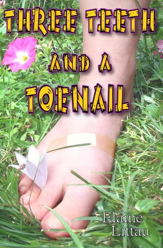 Three Teeth and a Toenail by Elaine Littau