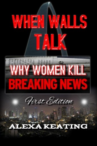 WHEN WALLS TALK: Why Women Kill by Alexa Keating