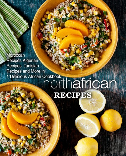 North African Recipes: Moroccan Recipes, Algerian Recipes, Tunisian Recipes and More in 1 Delicious African Cookbook by BookSumo Press
