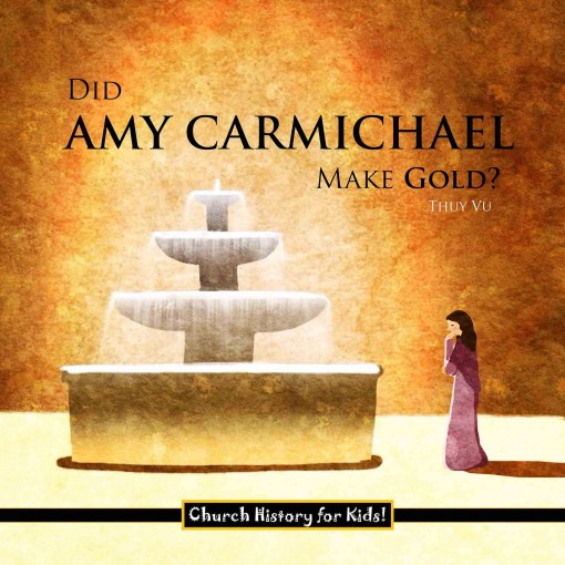 Did Amy Carmichael Make Gold? (Church History for Kids Book 4) by Thuy Vu