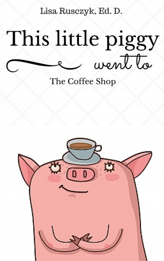 This Little Piggy went to the Coffee Shop: Ten Little Piggies (You Are Loved Book 5) by Lisa Rusczyk
