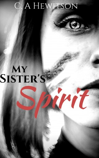 My Sister's Spirit: Florrie discovers a porthole to her dead sister, Lucy, when she attempts suicide and fails. (Twisted Tale – Short Story Book 10) by C. A. Hewitson