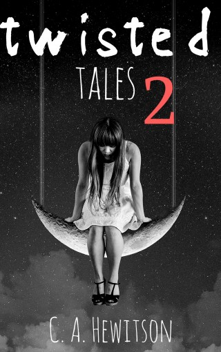 Twisted Tales – Short Stories Anthology 2: My Husband's Amnesia — My Parallel World — My Daughters, My Clones — The Mermaids Hunger — My Sister's Spirit (Twisted Tale – Short Story Book 12) by C. A. Hewitson