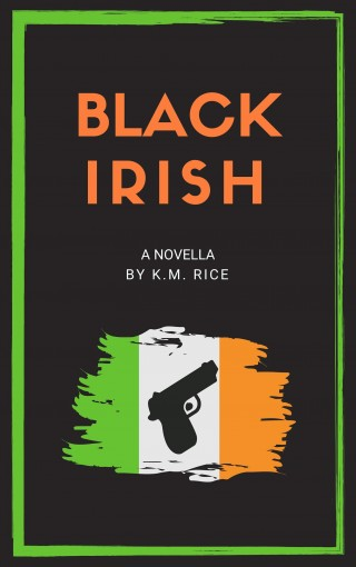 Black Irish: A Novella by K.M. Rice