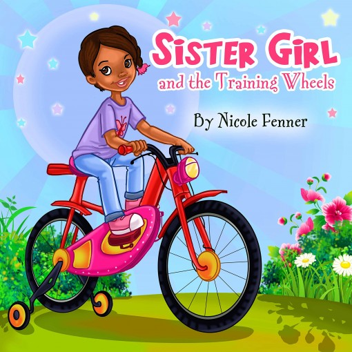 Sister Girl and the Training Wheels (The Sister Girl Collection) by Nicole Fenner