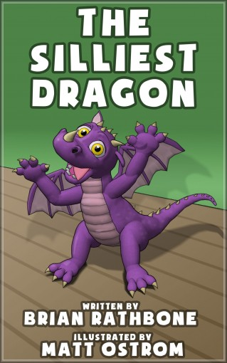The Silliest Dragon: A Bedtime Story for Kids with Dragons (Dragon Books for Children) by Brian Rathbone