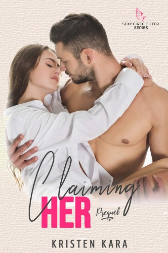 Claiming Her (Steamy Firefighter Romance Prequel) by Kristen Kara