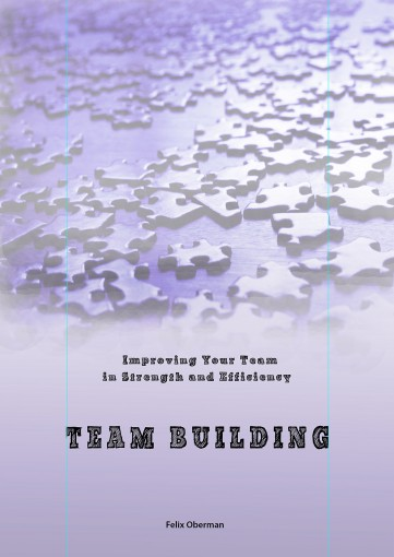 Team Building & Improving: Enhancing Your Team & its Strength and Efficiency by Felix Oberman