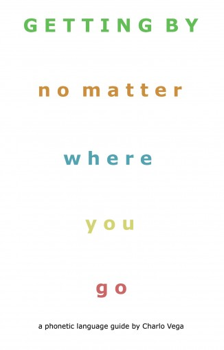 Getting By (No Matter Where You Go):: a phonetic language guide by Charlo Vega by Charlo Vega