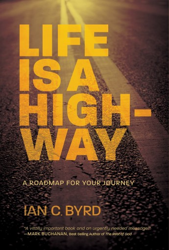 Life is a Highway: A Roadmap for Your Journey by Ian C. Byrd