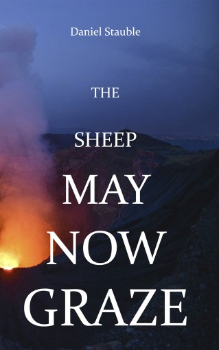 The Sheep May Now Graze by Daniel Stauble