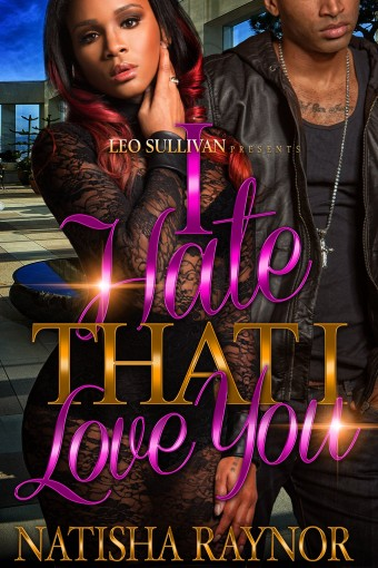 I Hate That I Love You by Natisha Raynor