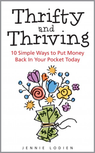 Thrifty and Thriving: 10 Simple Ways to Put Money Back In Your Pocket Today by Jennie Lodien