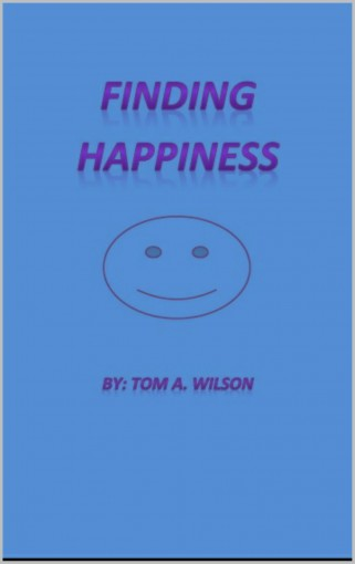 Finding Happiness by Tom A Wilson