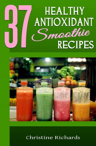 37 Healthy Antioxidant Smoothie Recipes (Detox Your Body and Get Healthy with Fun and Delicious Smoothie Recipes) by Christine Richards